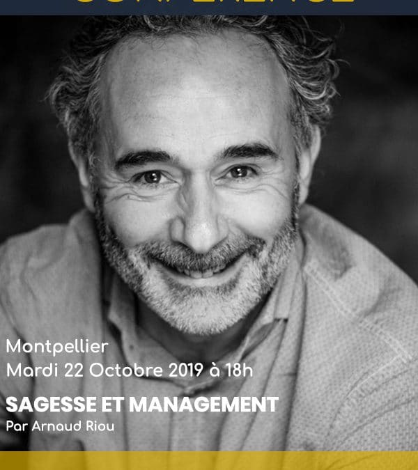 22 octobre – Montpellier – «Sagesse et Management»
